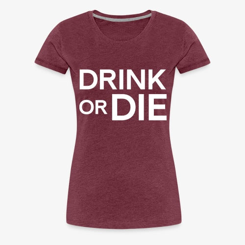drinkordie - Premium-T-shirt dam