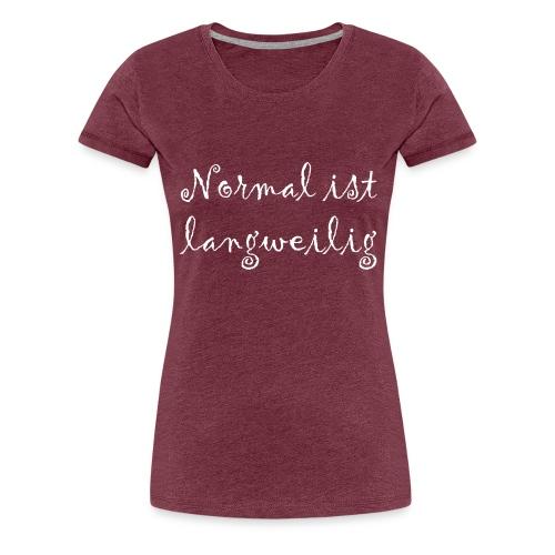 normal ist langweilig - Frauen Premium T-Shirt