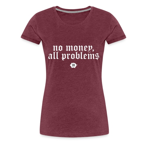 no money - Naisten premium t-paita
