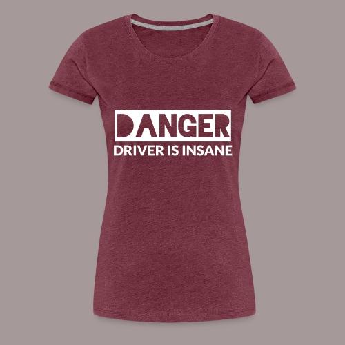 DANGER driver is insane - Frauen Premium T-Shirt