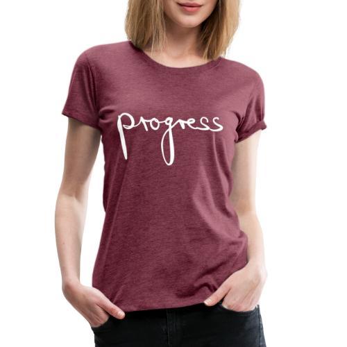 progress - Frauen Premium T-Shirt