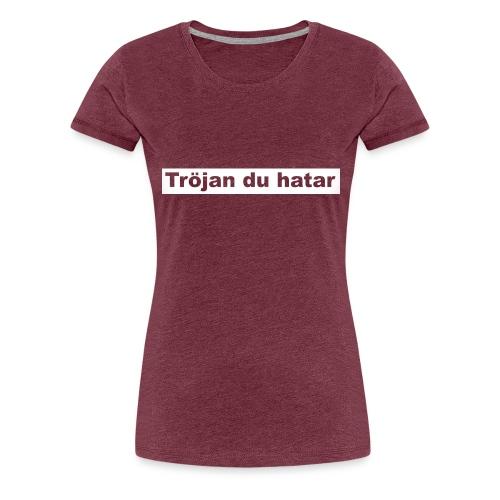 tröjan du hatar - Premium-T-shirt dam