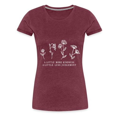 A little more kindness, a little less judgement - Frauen Premium T-Shirt