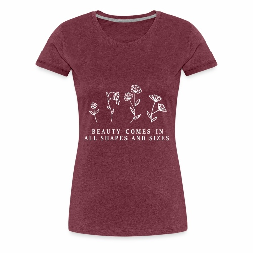 Beauty comes in all shapes and sizes - Frauen Premium T-Shirt