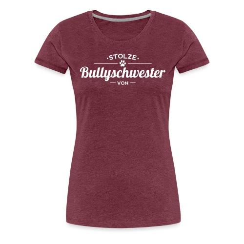 Bullyschwester Wunschname - Frauen Premium T-Shirt