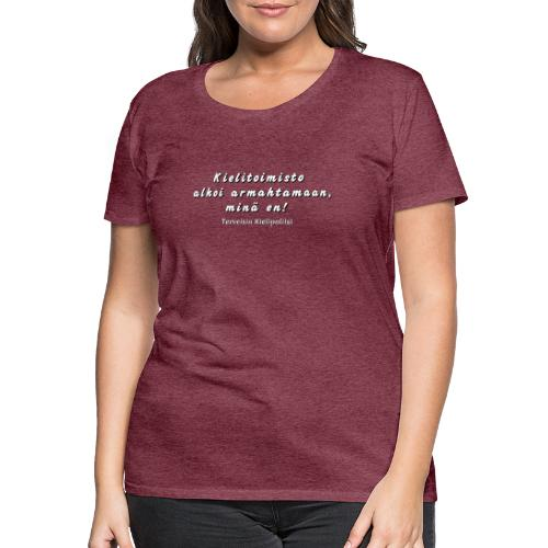 Kielitoimisto alkoi armahtamaan, kielipoliisi ei - Naisten premium t-paita