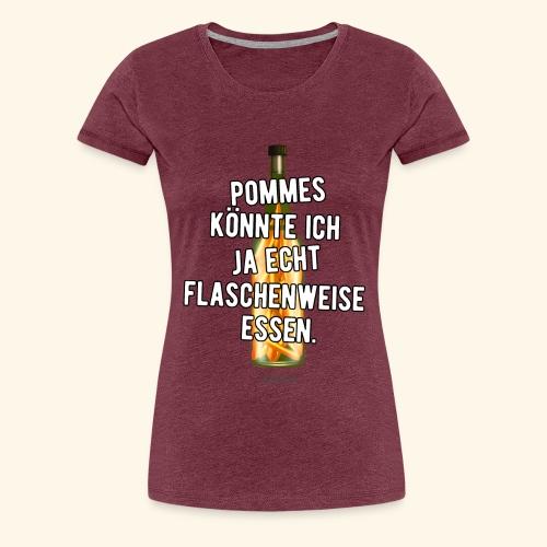 Lustiges Sprüche T-Shirt Flasche Pommes Frites - Frauen Premium T-Shirt