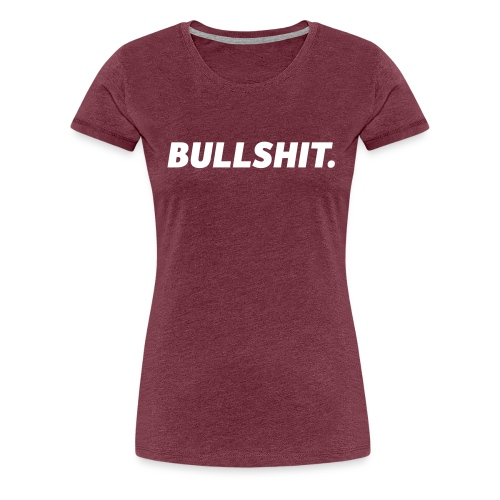 Bullshit | White - Women's Premium T-Shirt