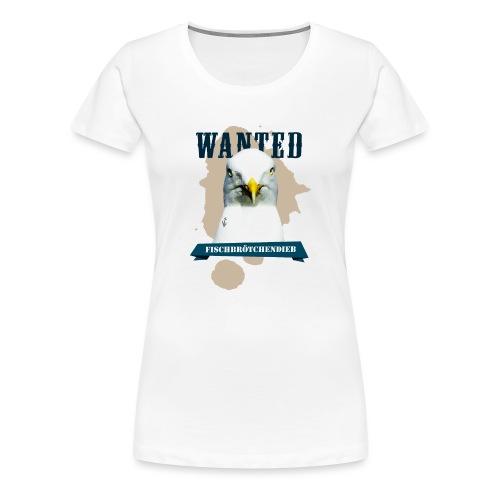 WANTED - Fischbrötchendieb - Frauen Premium T-Shirt