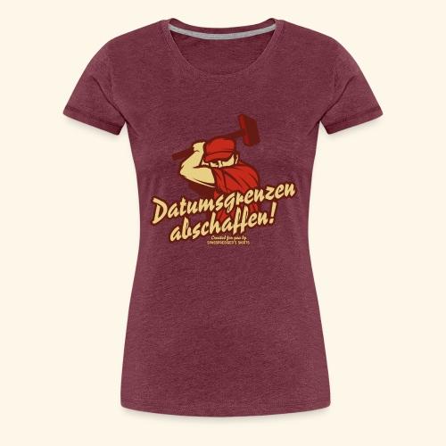 Lustiges Sprüche T Shirt Datumsgrenzen abschaffen - Frauen Premium T-Shirt