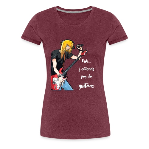 J'entends pas la gratte ! - T-shirt Premium Femme