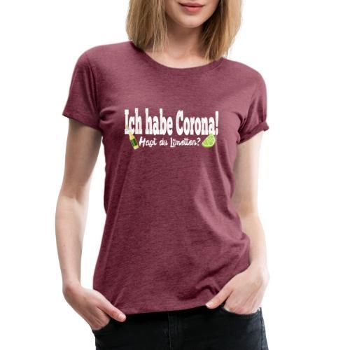Ich hab corona- Hast du Limetten? - Frauen Premium T-Shirt