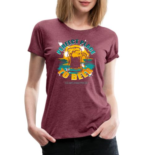 a perfect place to beer - Frauen Premium T-Shirt