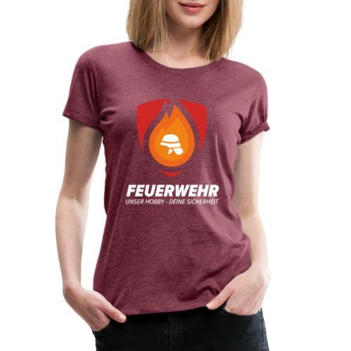 Feuerwehr- Unser Hobby - Deine Sicherheit - Frauen Premium T-Shirt