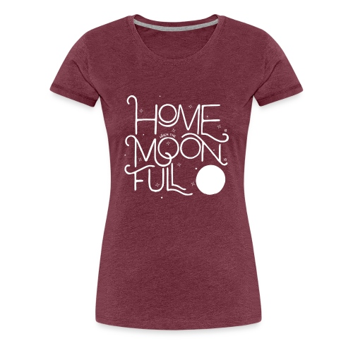 Home is ... when the Moon is Full! - Frauen Premium T-Shirt