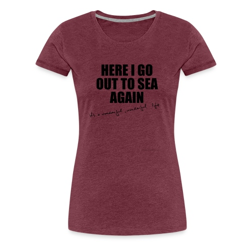 Here I go out to see again - Women's Premium T-Shirt