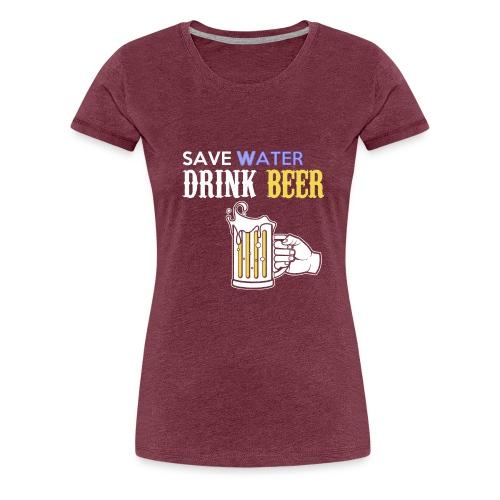 save Water drink Beer - Frauen Premium T-Shirt