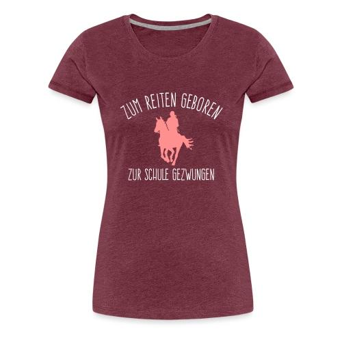 Zum Reiten geboren - 2C - Frauen Premium T-Shirt