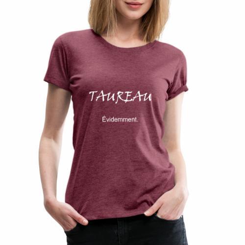 Taureau, évidemment ! - Women's Premium T-Shirt