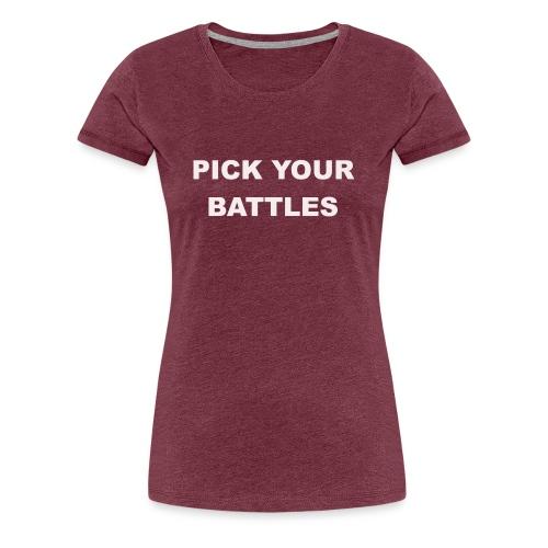 ESCOGE TUS BATALLAS - PICK YOUR BATTLES - Camiseta premium mujer