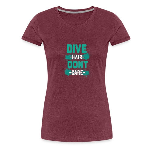 Dive Hair Don't Care Funny Diving Freediver - Frauen Premium T-Shirt