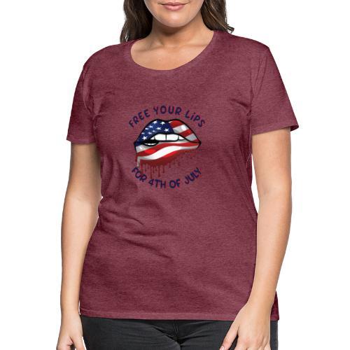 Befreie deine Lippen zum 4. Juli - Frauen Premium T-Shirt