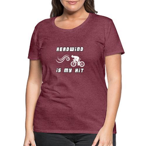 Headwind is my HIT - Gegenwind ist mein HIT - Frauen Premium T-Shirt