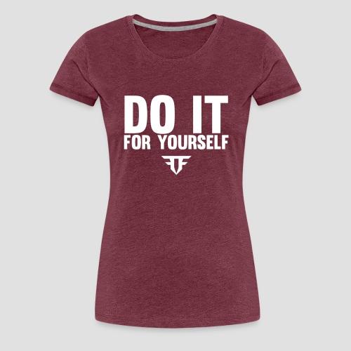 Do It For Yourself - Frauen Premium T-Shirt