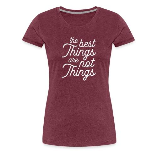 Die besten Dinge sind-KEINE DINGE - Lustiges Motto - Frauen Premium T-Shirt