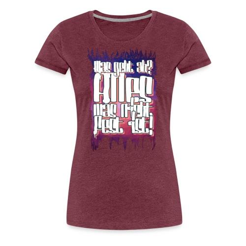 Was geht ab? - Frauen Premium T-Shirt