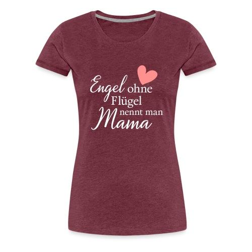 Engel ohne Flügel nennt man Mama - Frauen Premium T-Shirt