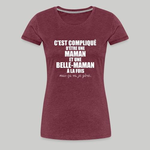 c'est compliqué d'etre une maman et une belle-mama - T-shirt Premium Femme