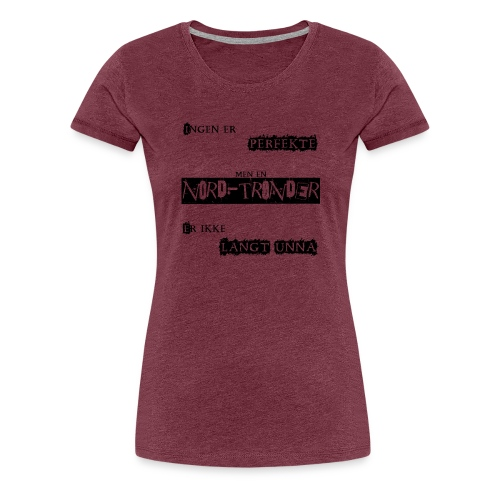 Perfekt nordtrønder - Premium T-skjorte for kvinner