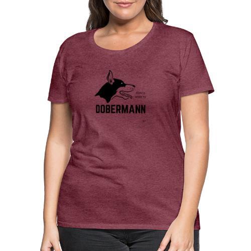 Home is where my Dobermann is ! - Frauen Premium T-Shirt