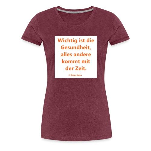 Wichtig ist die Gesundheit - Frauen Premium T-Shirt