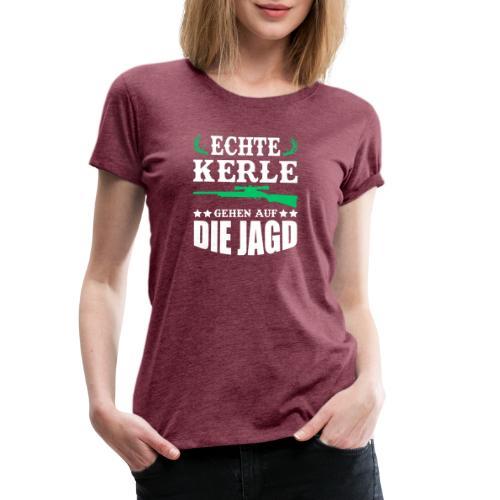 ECHTE KERLE GEHEN AUF DIE JAGD - Frauen Premium T-Shirt