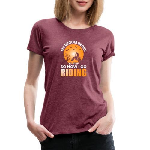 MY BROOM BROKE - Frauen Premium T-Shirt