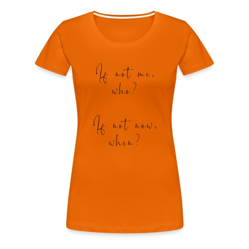 If not me, who? If not now, when? - Maglietta Premium da donna