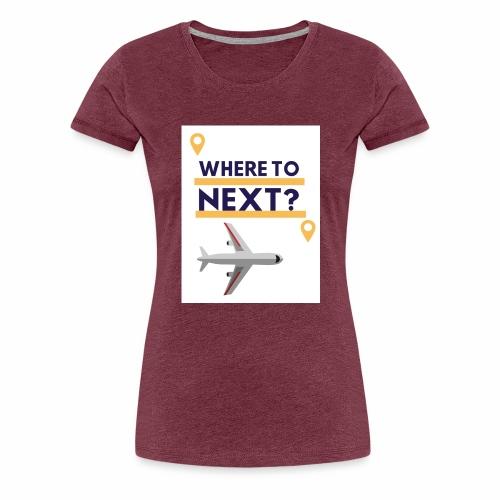 Where to next? - Frauen Premium T-Shirt