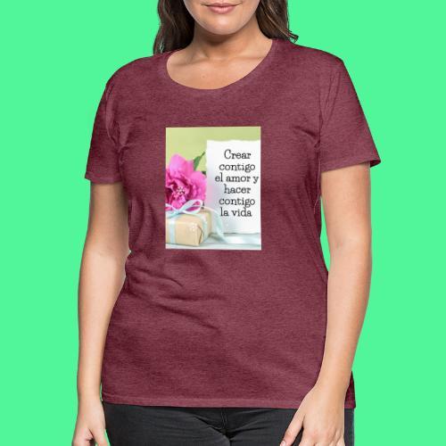 CREAR CONTIGO EL. AMOR - Camiseta premium mujer