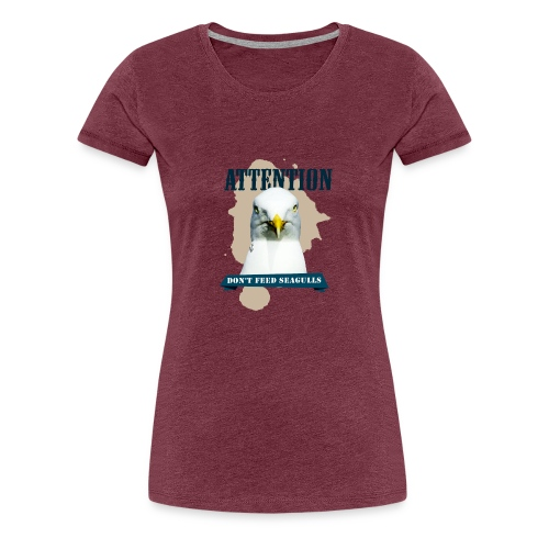 ATTENTION - don't feed seagulls - Frauen Premium T-Shirt