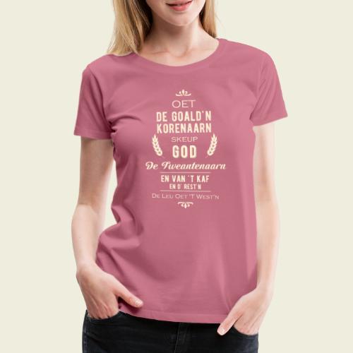 Oet de goald'n korenaarn skeup God de Tweantenaarn - Vrouwen Premium T-shirt