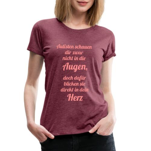 Autisten schauen in dein Herz, nicht in die Augen - Frauen Premium T-Shirt