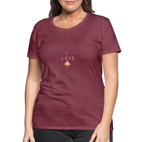 I LOVE CUPCAKES - Camiseta premium mujer