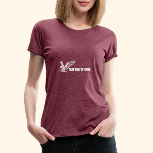 take what is yours - Camiseta premium mujer