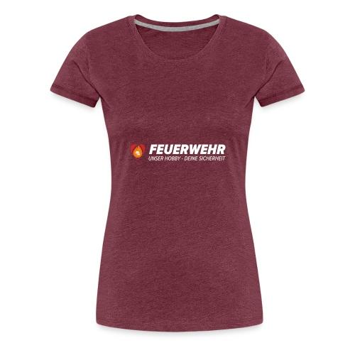 Feuerwehr - Unser Hobby - Deine Sicherheit - Frauen Premium T-Shirt
