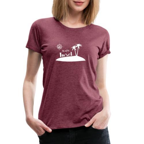 Ab auf die Insel - Frauen Premium T-Shirt