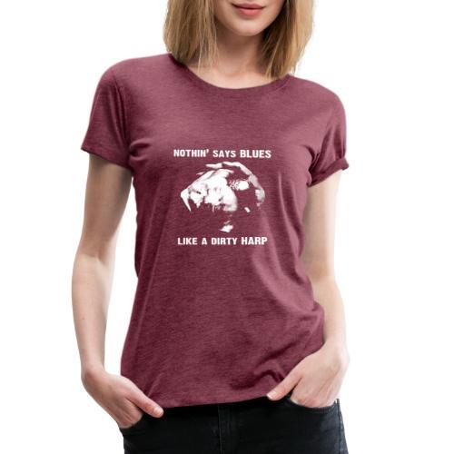 Nothin' Say Blues Like a Dirty Harp #1 - Women's Premium T-Shirt