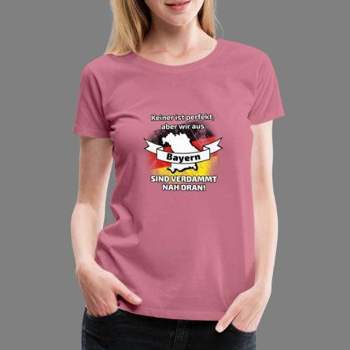 Perfekt Bayern - Frauen Premium T-Shirt