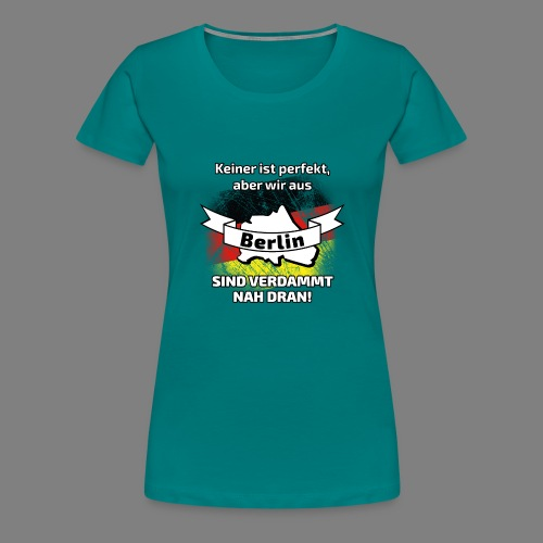 Perfekt Berlin - Frauen Premium T-Shirt